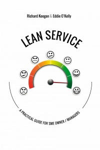 LEAN SERVICE: A PRACTICAL GUIDE FOR SME OWNER / MANAGERS / Richard Keegan and Eddie O'Kelly